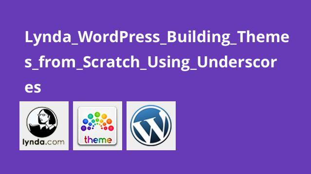 Lynda_WordPress_Building_Themes_from_Scratch_Using_Underscores