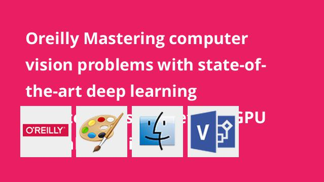 oreilly-mastering-computer-vision-problems-with-state-of-the-art-deep-learning-architectures-mxnet-and-gpu-virtual-machines