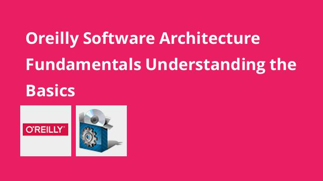 oreilly-software-architecture-fundamentals-understanding-the-basics