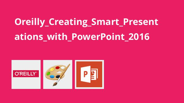 Oreilly_Creating_Smart_Presentations_with_PowerPoint_2016