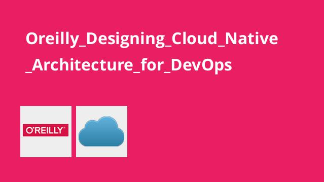 Oreilly_Designing_Cloud_Native_Architecture_for_DevOps