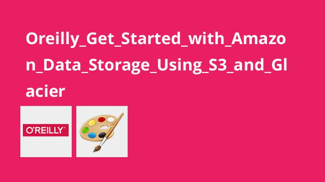 Oreilly_Get_Started_with_Amazon_Data_Storage_Using_S3_and_Glacier