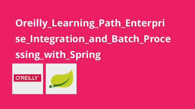 Oreilly_Learning_Path_Enterprise_Integration_and_Batch_Processing_with_Spring