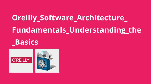 Oreilly_Software_Architecture_Fundamentals_Understanding_the_Basics