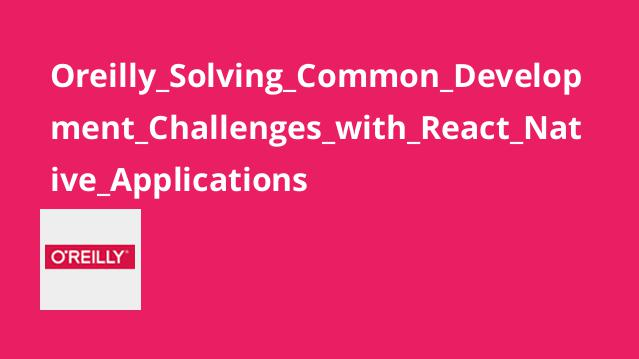 Oreilly_Solving_Common_Development_Challenges_with_React_Native_Applications
