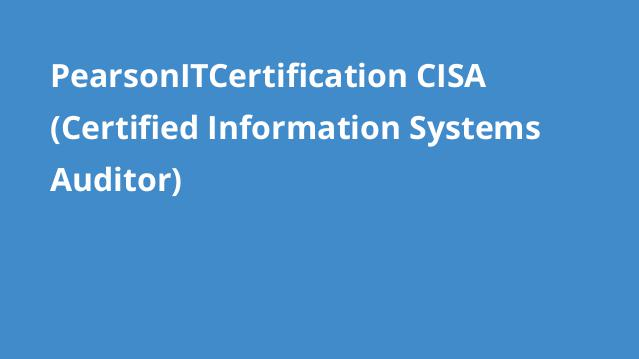 pearsonitcertification-cisa-certified-information-systems-auditor