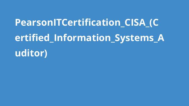 دوره گواهینامه (CISA (Certified Information Systems Auditor