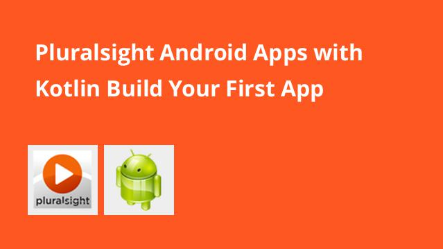 pluralsight-android-apps-with-kotlin-build-your-first-app