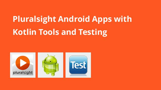 pluralsight-android-apps-with-kotlin-tools-and-testing