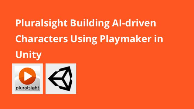 pluralsight-building-ai-driven-characters-using-playmaker-in-unity
