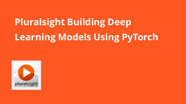 pluralsight-building-deep-learning-models-using-pytorch