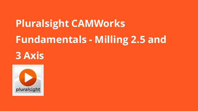 pluralsight-camworks-fundamentals-milling-2-5-and-3-axis