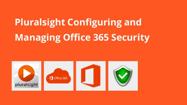 pluralsight-configuring-and-managing-office-365-security