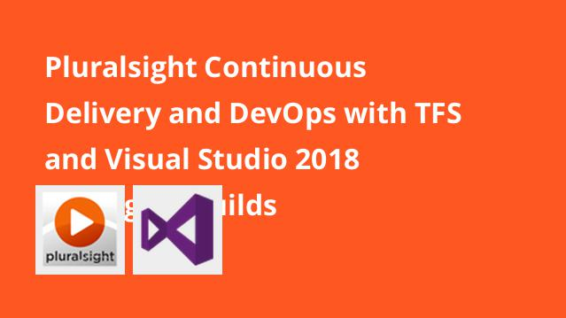 pluralsight-continuous-delivery-and-devops-with-tfs-and-visual-studio-2018-managing-builds