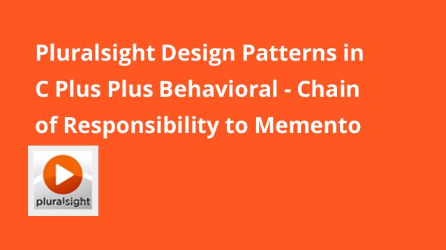 pluralsight-design-patterns-in-c-plus-plus-behavioral-chain-of-responsibility-to-memento