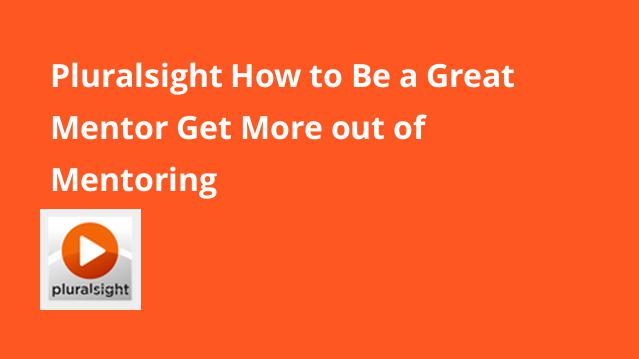 pluralsight-how-to-be-a-great-mentor-get-more-out-of-mentoring