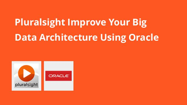 pluralsight-improve-your-big-data-architecture-using-oracle