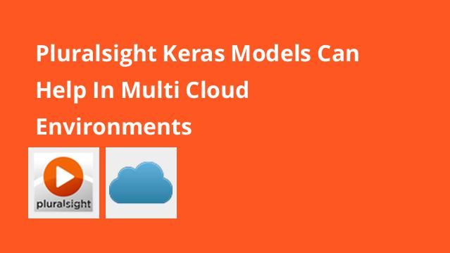 pluralsight-keras-models-can-help-in-multi-cloud-environments