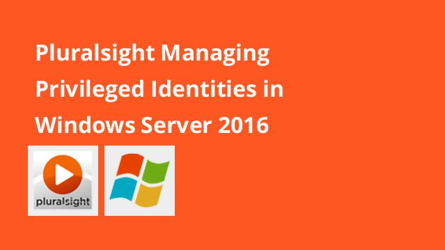 pluralsight-managing-privileged-identities-in-windows-server-2016