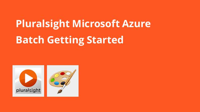 pluralsight-microsoft-azure-batch-getting-started