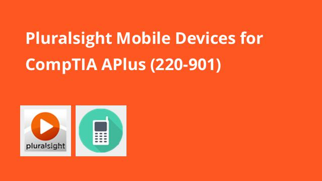 pluralsight-mobile-devices-for-comptia-aplus-220-901