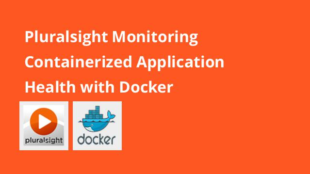 pluralsight-monitoring-containerized-application-health-with-docker