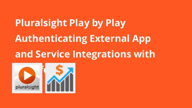pluralsight-play-by-play-authenticating-external-app-and-service-integrations-with-salesforce