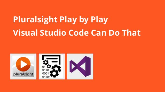 pluralsight-play-by-play-visual-studio-code-can-do-that