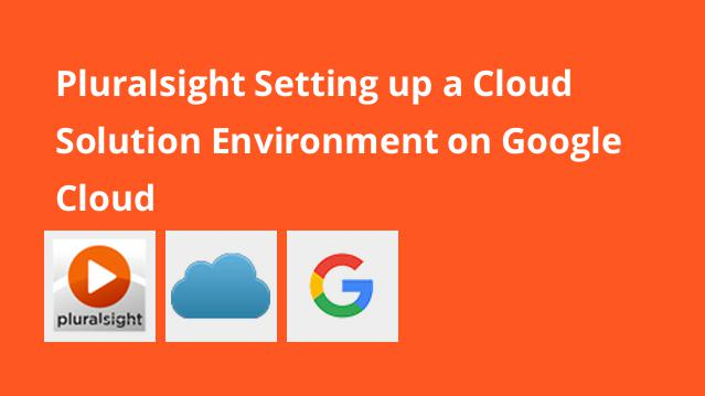 pluralsight-setting-up-a-cloud-solution-environment-on-google-cloud