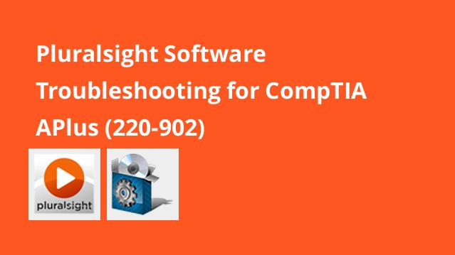 pluralsight-software-troubleshooting-for-comptia-aplus-220-902