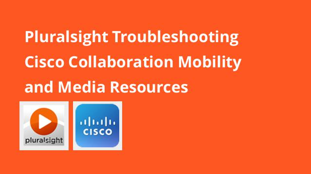 pluralsight-troubleshooting-cisco-collaboration-mobility-and-media-resources