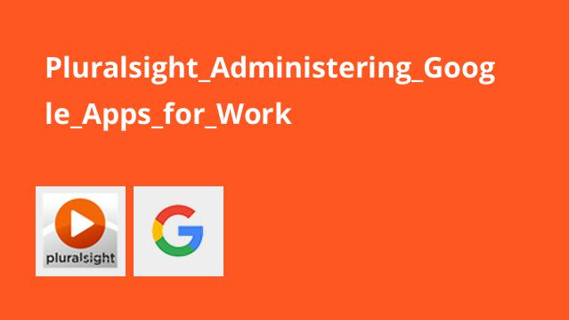 Pluralsight_Administering_Google_Apps_for_Work