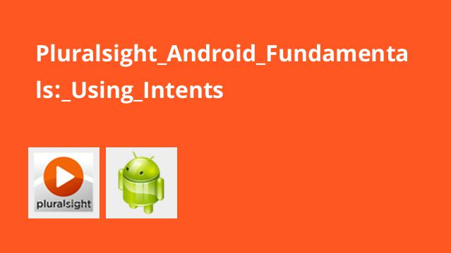 Pluralsight Android Fundamentals: Using Intents