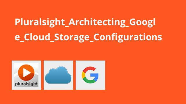 آموزش معماری پیکربندی های Google Cloud Storage