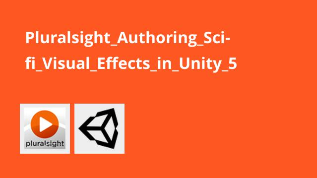Pluralsight Authoring Sci-fi Visual Effects in Unity 5