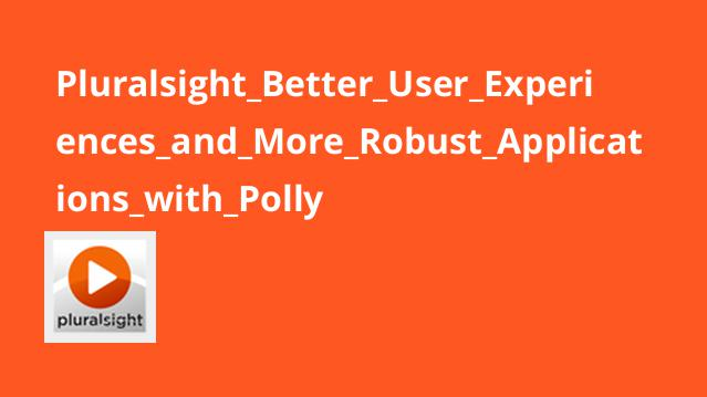 Pluralsight_Better_User_Experiences_and_More_Robust_Applications_with_Polly