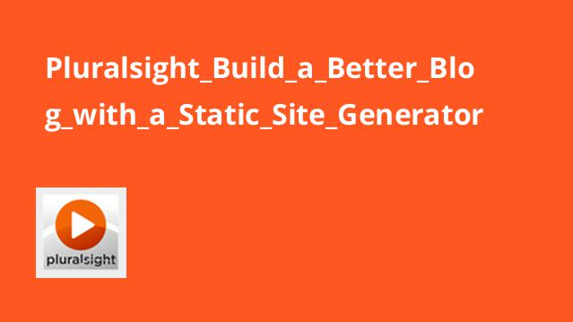 Pluralsight_Build_a_Better_Blog_with_a_Static_Site_Generator