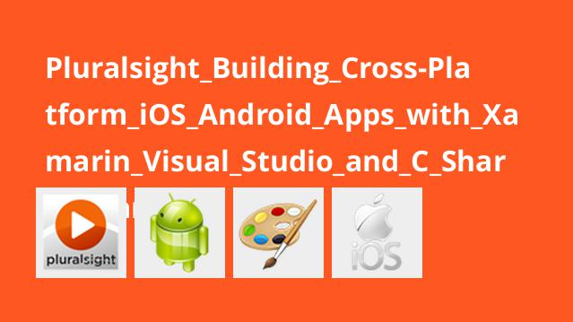 Pluralsight_Building_Cross-Platform_iOS_Android_Apps_with_Xamarin_Visual_Studio_and_C_Sharp_-_Part_1