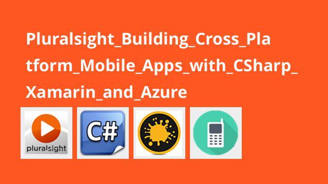 ساخت اپلیکیشن های چند سکویی موبایل با سی شارپ، Xamarin و Azure