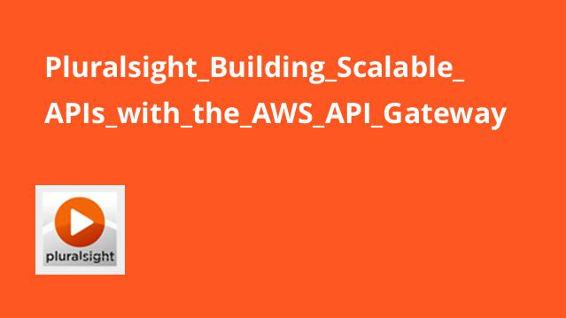 Pluralsight_Building_Scalable_APIs_with_the_AWS_API_Gateway