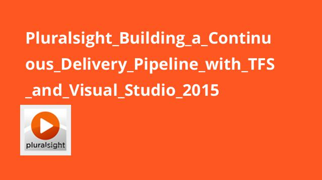 Pluralsight Building a Continuous Delivery Pipeline with TFS and Visual Studio 2015