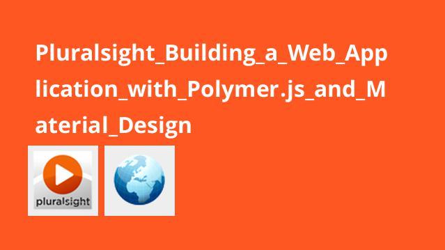 ساخت اپلیکیشن های وب با Polymer.js و Material Design