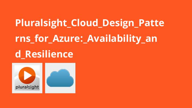 Pluralsight Cloud Design Patterns for Azure: Availability and Resilience