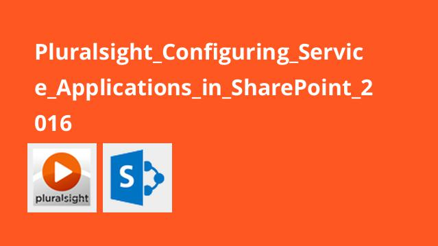 Pluralsight Configuring Service Applications in SharePoint 2016