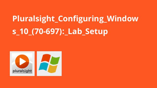 Pluralsight Configuring Windows 10 (70-697): Lab Setup