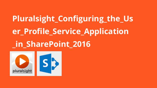 Pluralsight Configuring the User Profile Service Application in SharePoint 2016