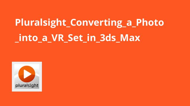Pluralsight Converting a Photo into a VR Set in 3ds Max