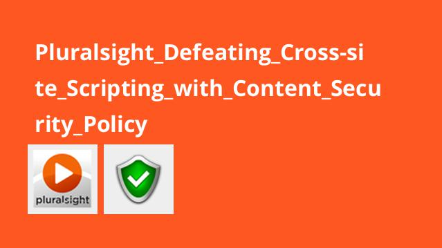 Pluralsight Defeating Cross-site Scripting with Content Security Policy