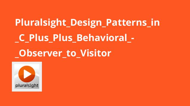 Pluralsight Design Patterns in C Plus Plus Behavioral – Observer to Visitor