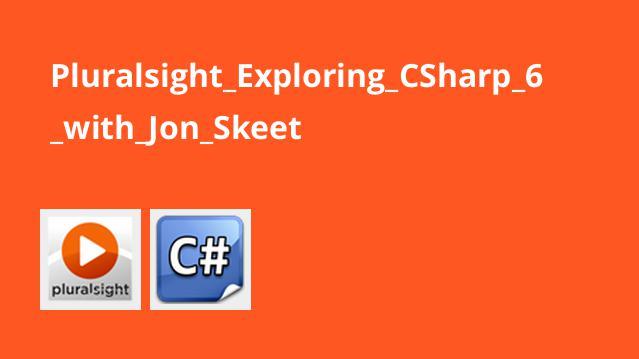Pluralsight_Exploring_CSharp_6_with_Jon_Skeet